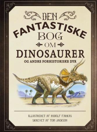 Rudolf Farkas, Tom Jackson: Den fantastiske bog om dinosaurer og andre forhistoriske dyr